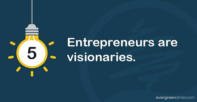 Entrepreneurs Are Visionaries